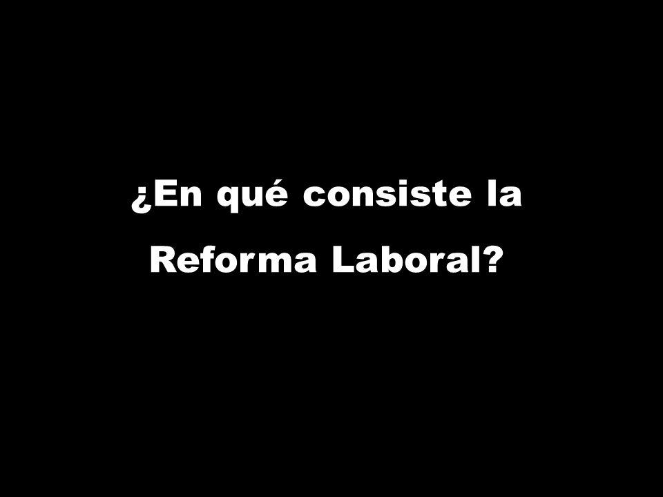 ¿En qué consiste la Reforma Laboral