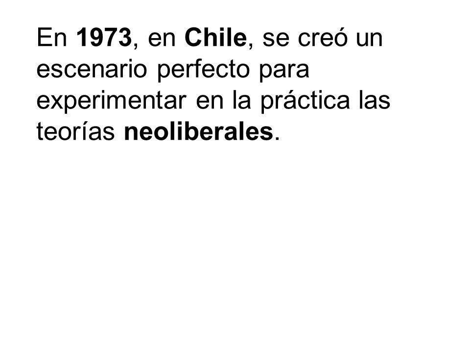 En 1973, en Chile, se creó un escenario perfecto para experimentar en la práctica las teorías neoliberales.