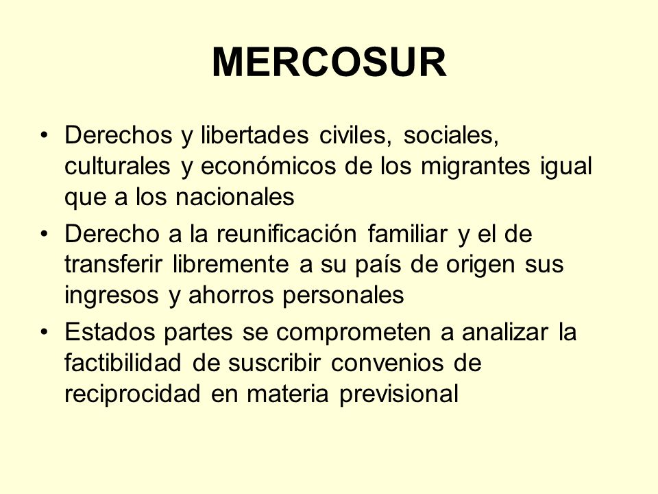 MERCOSURDerechos y libertades civiles, sociales, culturales y económicos de los migrantes igual que a los nacionales.