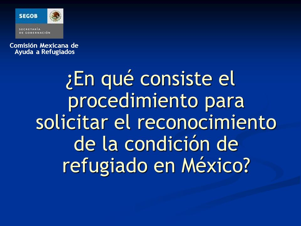 ¿En qué consiste el procedimiento para solicitar el reconocimiento de la condición de refugiado en México