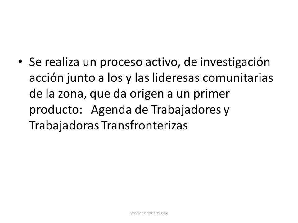 Se realiza un proceso activo, de investigación acción junto a los y las lideresas comunitarias de la zona, que da origen a un primer producto: Agenda de Trabajadores y Trabajadoras Transfronterizas
