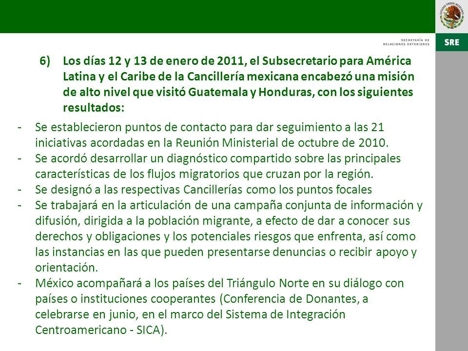 Los días 12 y 13 de enero de 2011, el Subsecretario para América Latina y el Caribe de la Cancillería mexicana encabezó una misión de alto nivel que visitó Guatemala y Honduras, con los siguientes resultados: