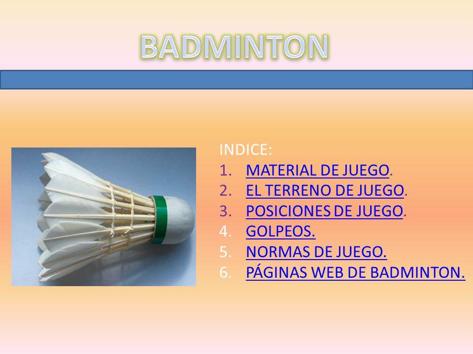 BADMINTON INDICE: MATERIAL DE JUEGO. EL TERRENO DE JUEGO.