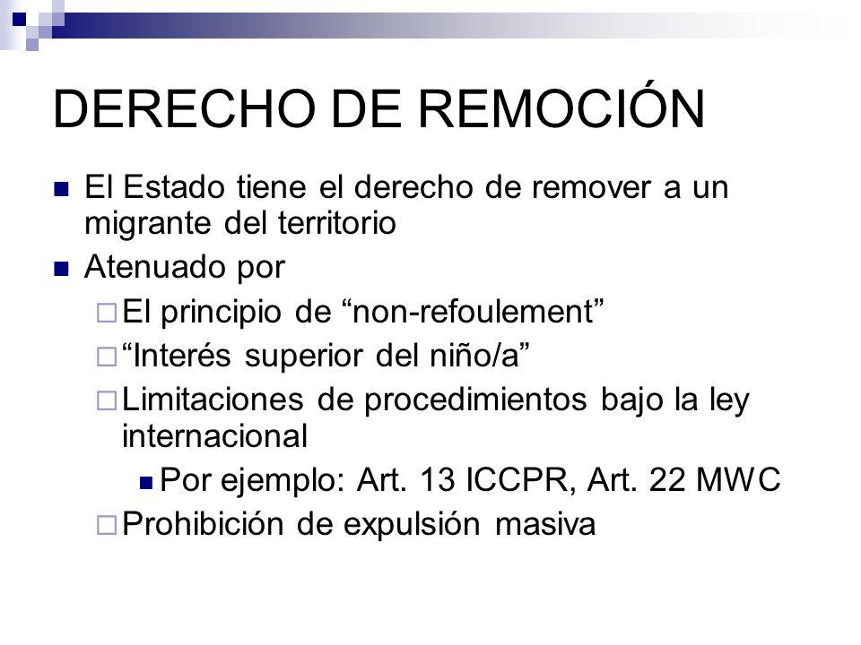 DERECHO DE REMOCIÓN El Estado tiene el derecho de remover a un migrante del territorio. Atenuado por.