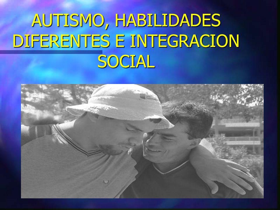 AUTISMO, HABILIDADES DIFERENTES E INTEGRACION SOCIAL