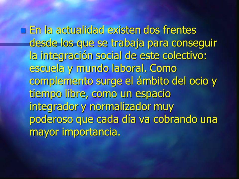 En la actualidad existen dos frentes desde los que se trabaja para conseguir la integración social de este colectivo: escuela y mundo laboral.