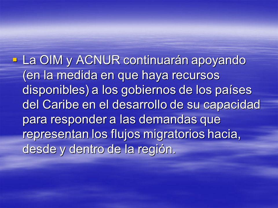 La OIM y ACNUR continuarán apoyando (en la medida en que haya recursos disponibles) a los gobiernos de los países del Caribe en el desarrollo de su capacidad para responder a las demandas que representan los flujos migratorios hacia, desde y dentro de la región.