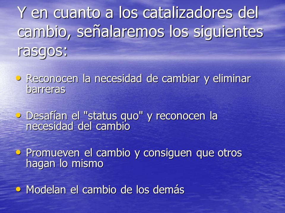 Y en cuanto a los catalizadores del cambio, señalaremos los siguientes rasgos: