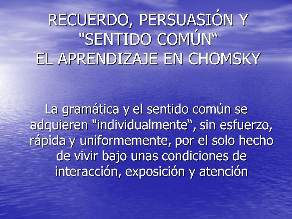 RECUERDO, PERSUASIÓN Y SENTIDO COMÚN EL APRENDIZAJE EN CHOMSKY