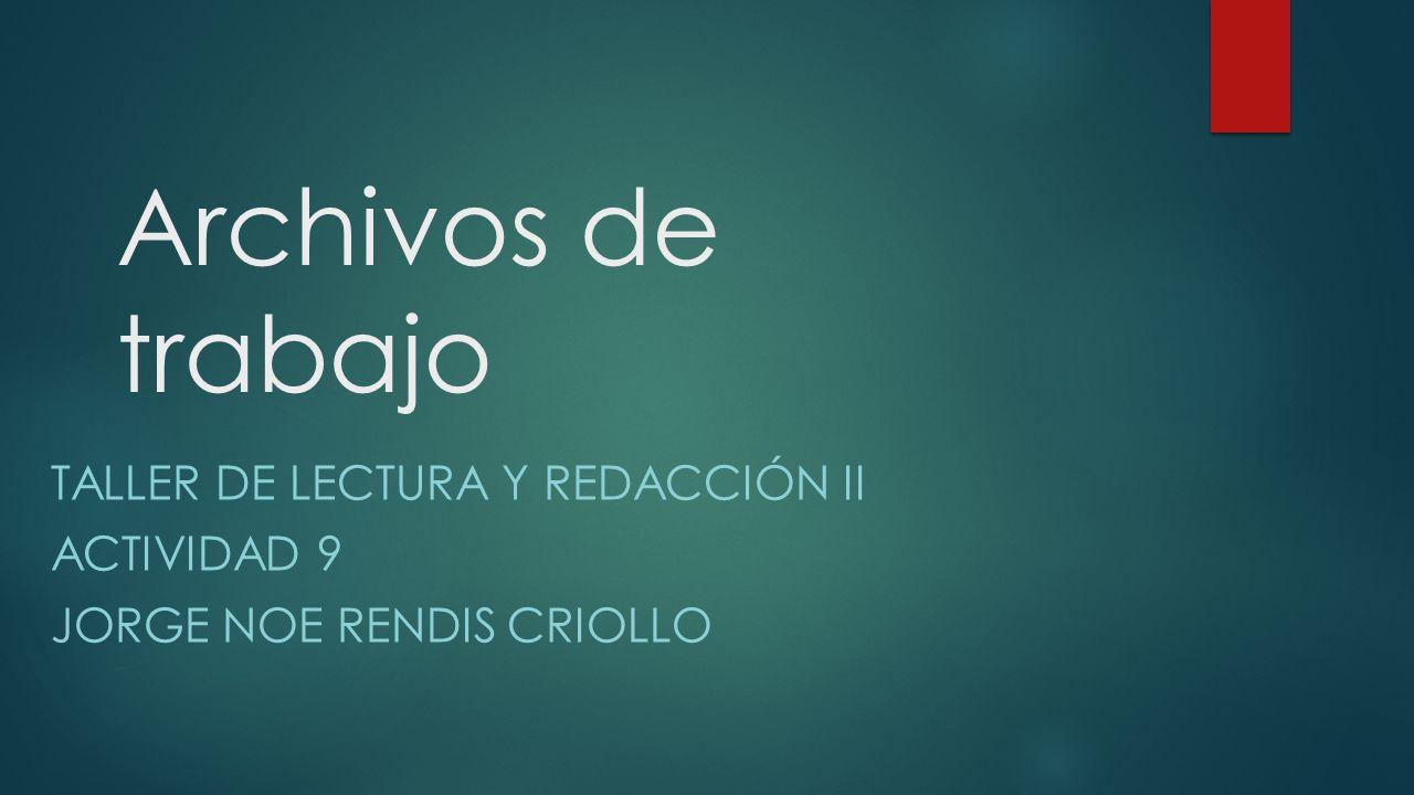 Taller de lectura y redacción II Actividad 9 JORGE NOE RENDIS CRIOLLO