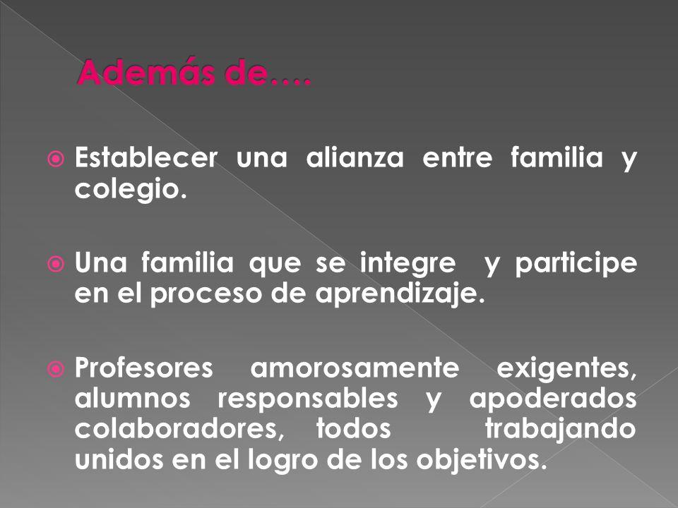 Además de…. Establecer una alianza entre familia y colegio.