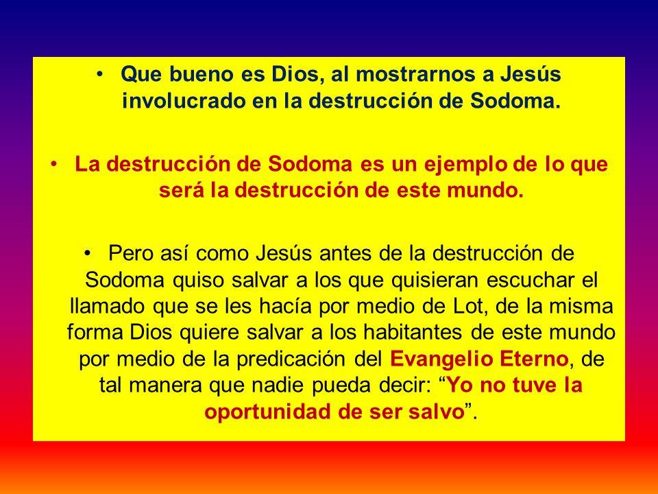 Que bueno es Dios, al mostrarnos a Jesús involucrado en la destrucción de Sodoma.