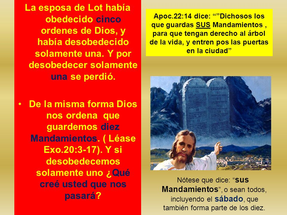 La esposa de Lot había obedecido cinco ordenes de Dios, y había desobedecido solamente una. Y por desobedecer solamente una se perdió.