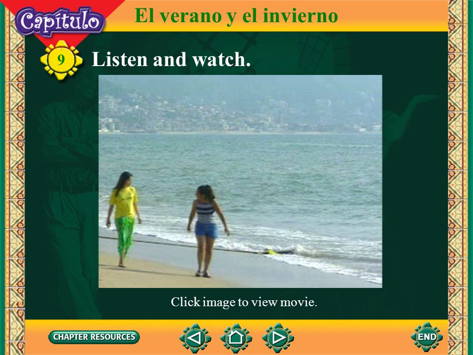 El verano y el invierno Listen and watch. 9 Click image to view movie.