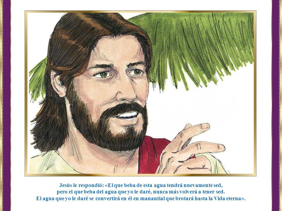 Jesús le respondió: «El que beba de esta agua tendrá nuevamente sed,