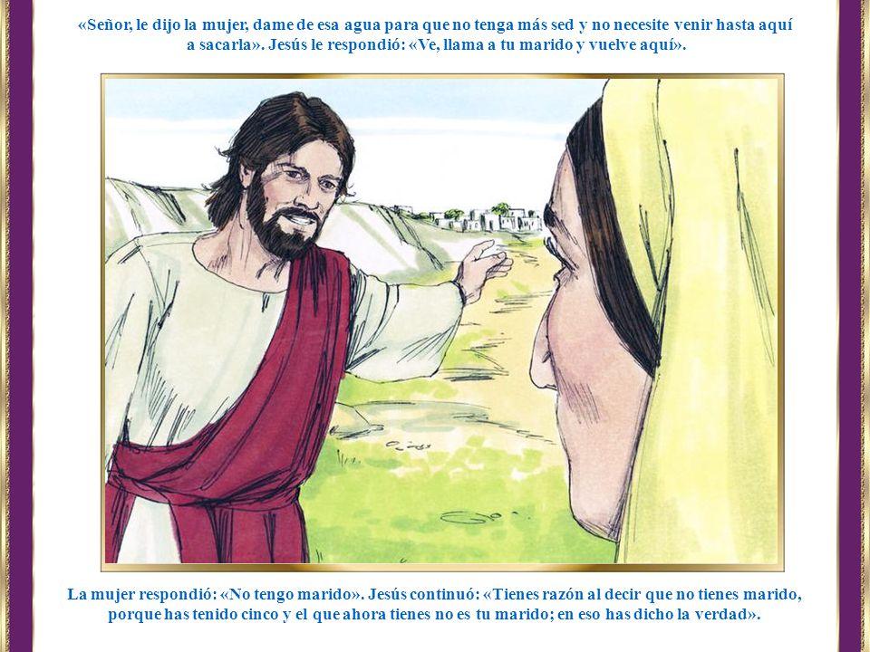 a sacarla». Jesús le respondió: «Ve, llama a tu marido y vuelve aquí».