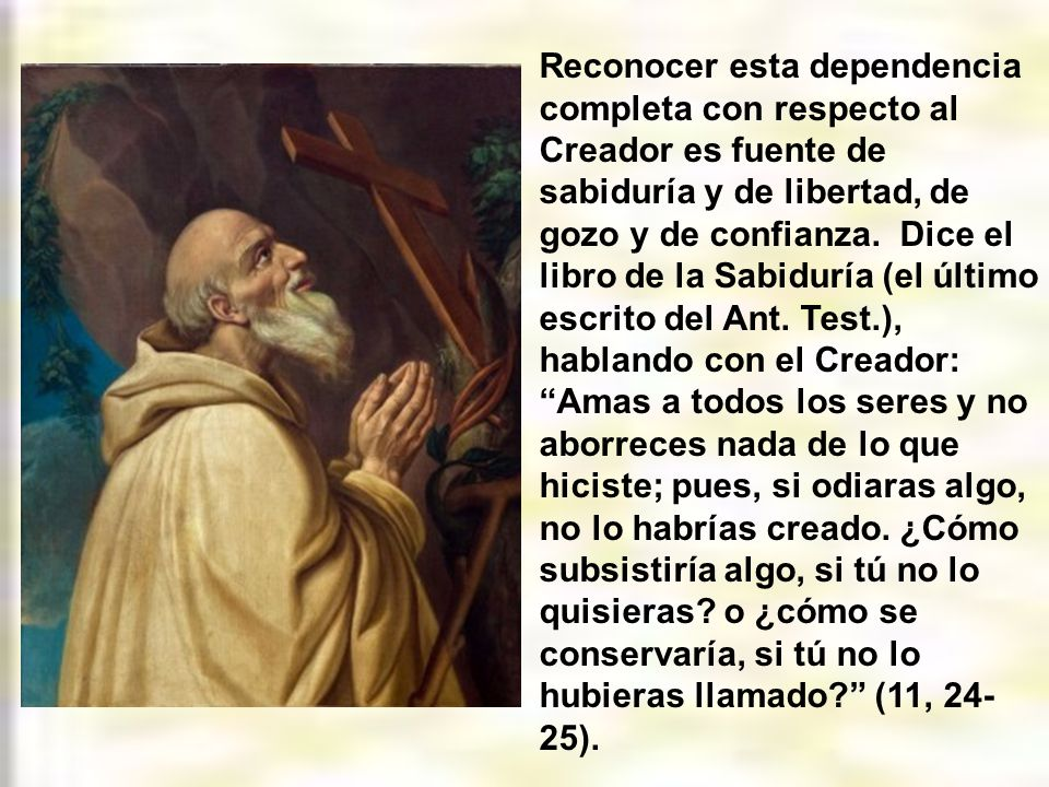 Reconocer esta dependencia completa con respecto al Creador es fuente de sabiduría y de libertad, de gozo y de confianza.