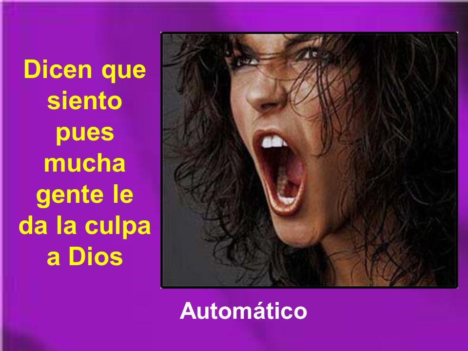 Dicen que siento pues mucha gente le da la culpa a Dios