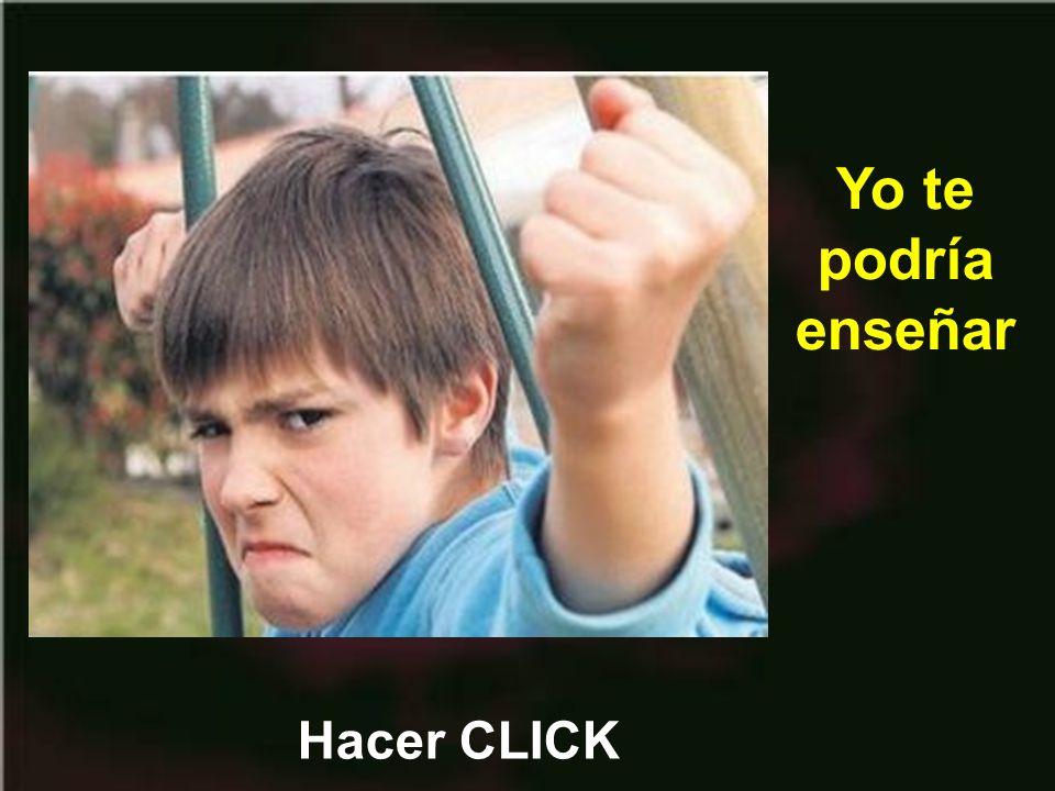 Yo te podría enseñar Hacer CLICK