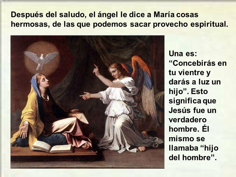 Después del saludo, el ángel le dice a María cosas hermosas, de las que podemos sacar provecho espiritual.