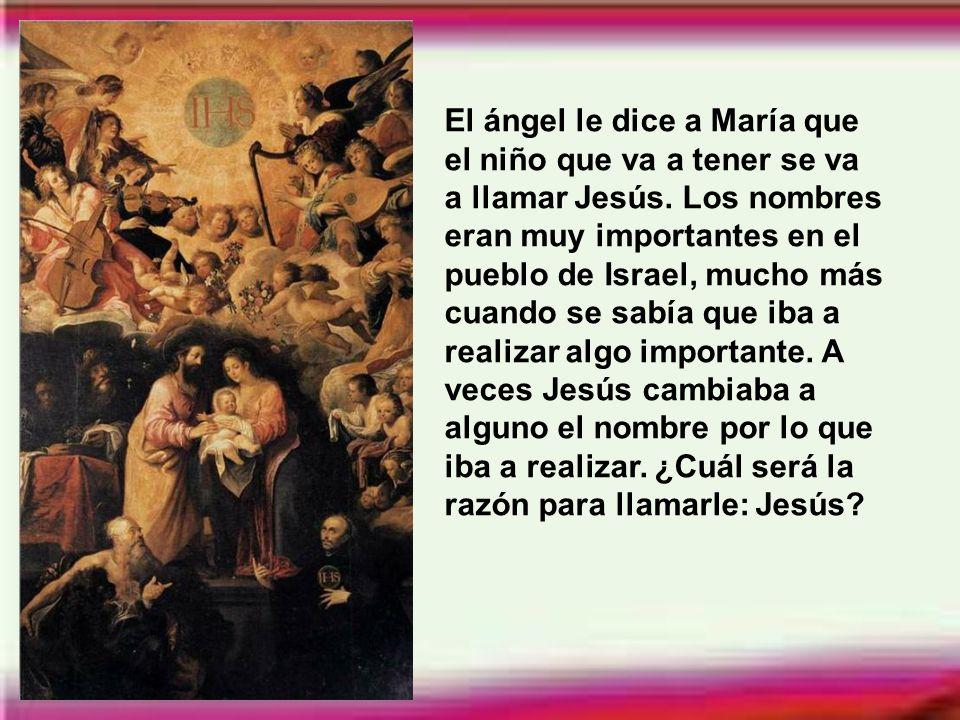 El ángel le dice a María que el niño que va a tener se va a llamar Jesús.