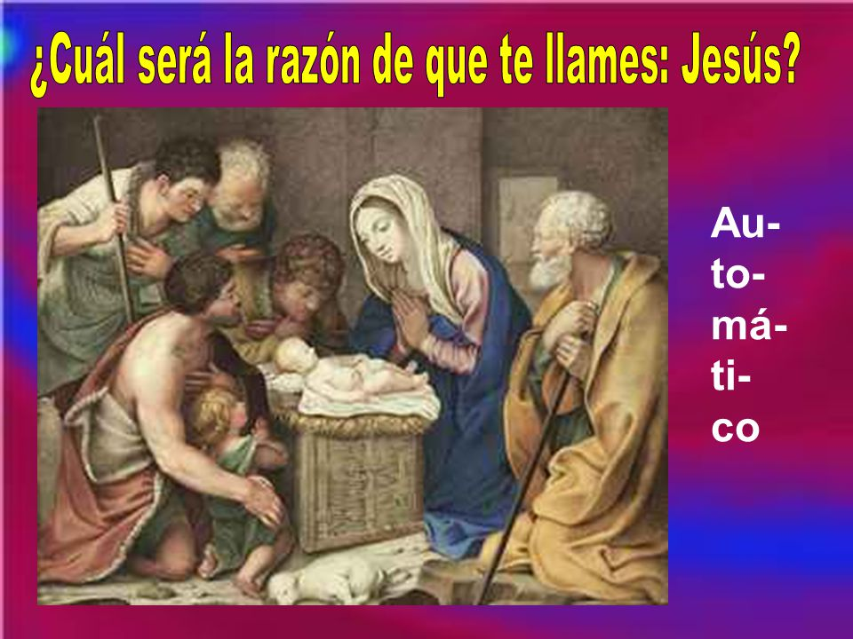 ¿Cuál será la razón de que te llames: Jesús