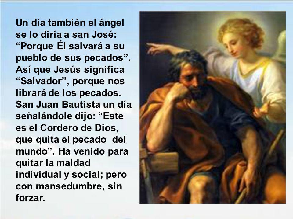 Un día también el ángel se lo diría a san José: Porque Él salvará a su pueblo de sus pecados .