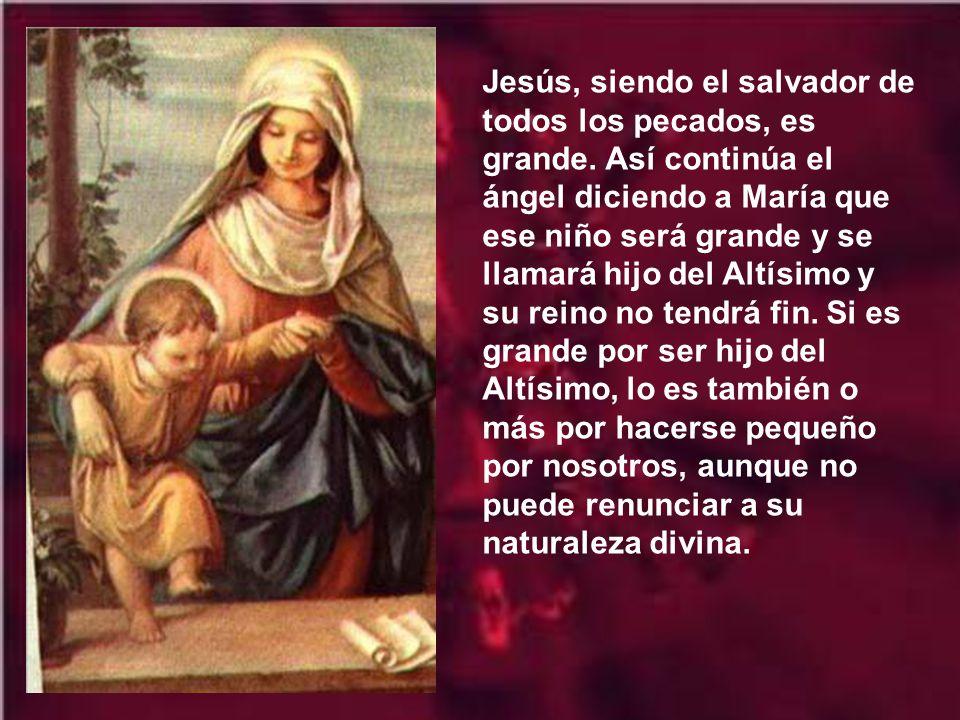 Jesús, siendo el salvador de todos los pecados, es grande