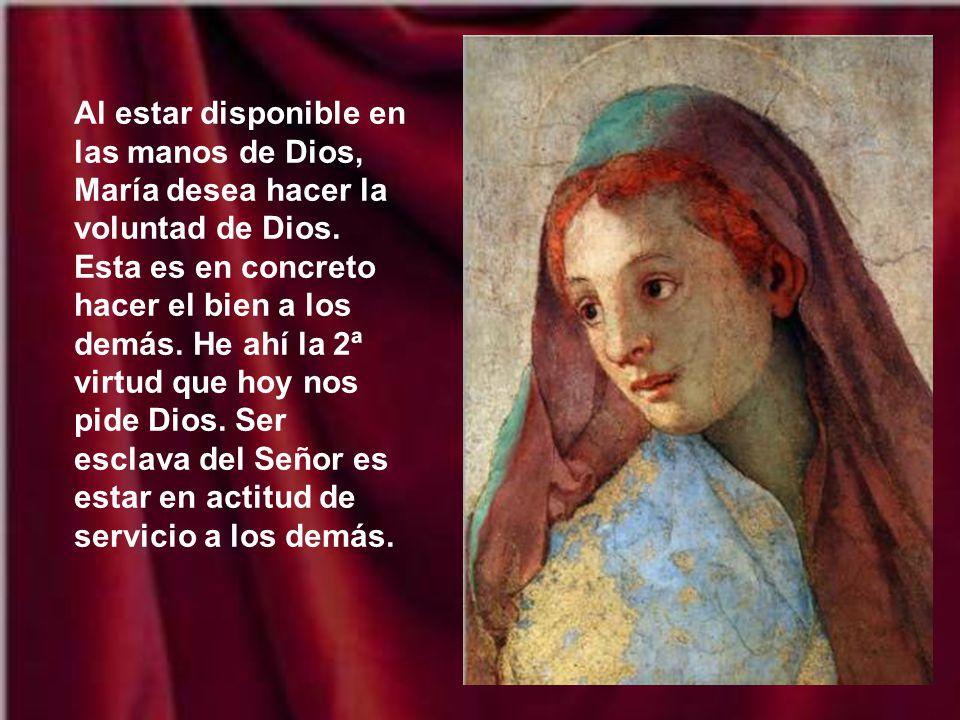 Al estar disponible en las manos de Dios, María desea hacer la voluntad de Dios.