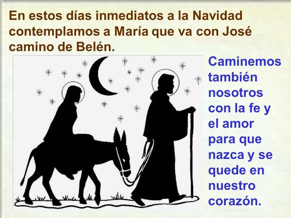 En estos días inmediatos a la Navidad contemplamos a María que va con José camino de Belén.