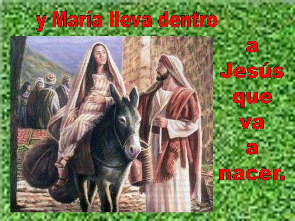 y María lleva dentro a Jesús que va nacer.