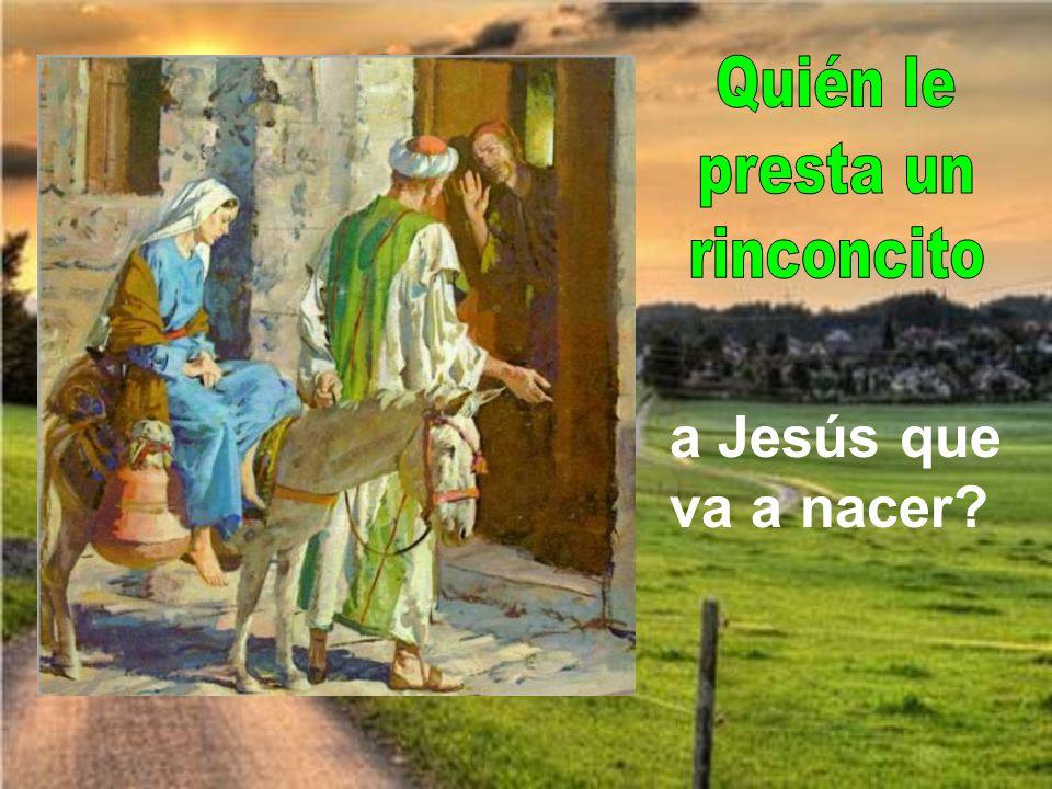 Quién le presta un rinconcito a Jesús que va a nacer