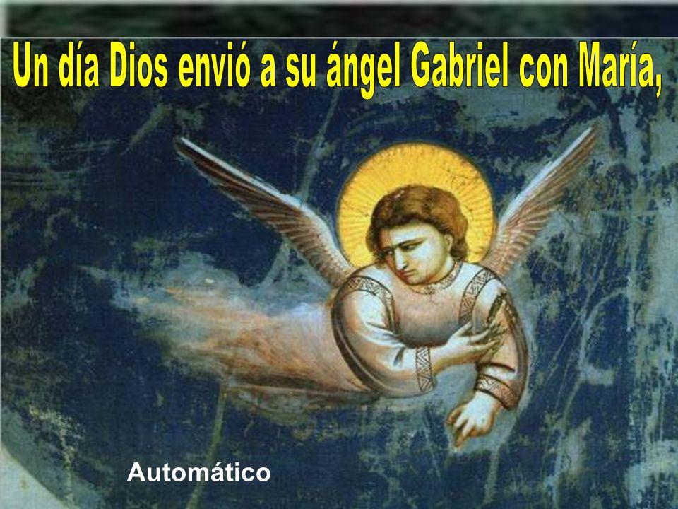 Un día Dios envió a su ángel Gabriel con María,