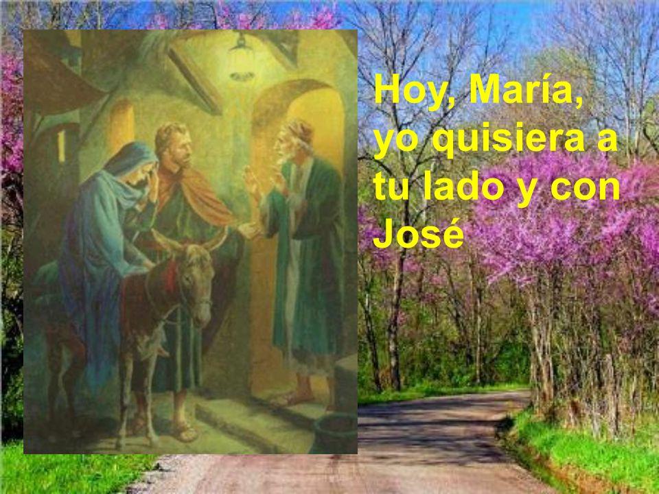 Hoy, María, yo quisiera a tu lado y con José