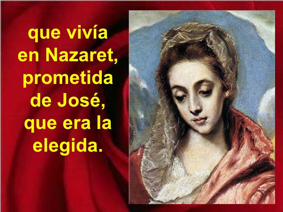 que vivía en Nazaret, prometida de José, que era la elegida.