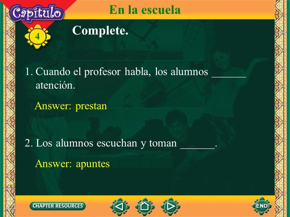 En la escuelaComplete. 4. Cuando el profesor habla, los alumnos ______ atención. Answer: prestan. 2. Los alumnos escuchan y toman ______.