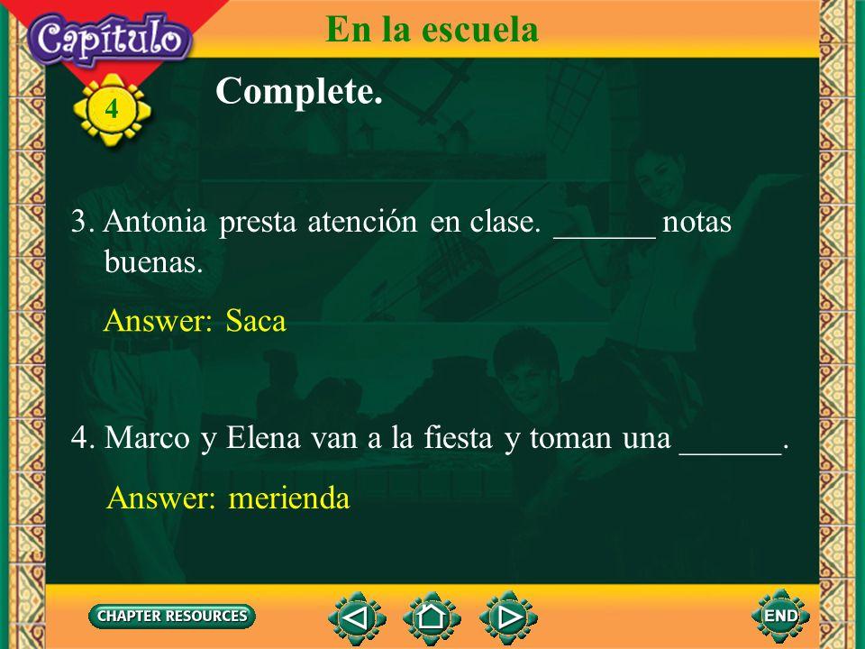 En la escuelaComplete. 4. 3. Antonia presta atención en clase. ______ notas. buenas. Answer: Saca.