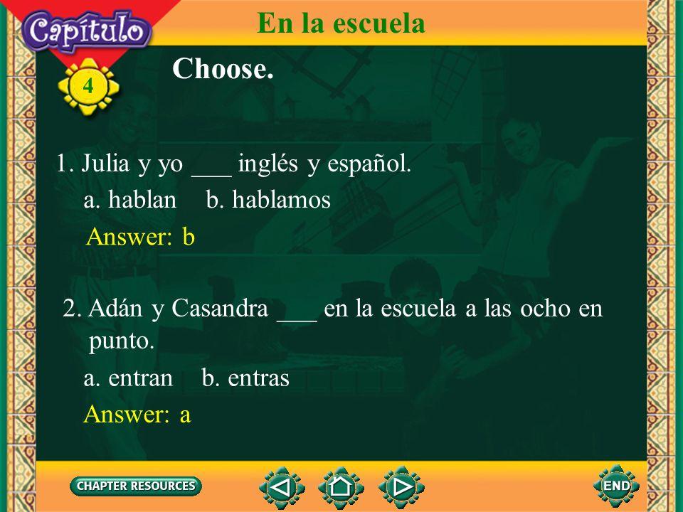 En la escuela Choose. 1. Julia y yo ___ inglés y español.