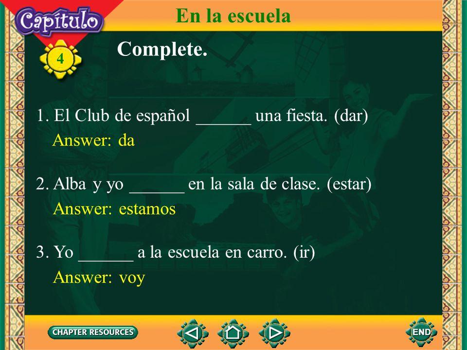 En la escuela Complete. 1. El Club de español ______ una fiesta. (dar)