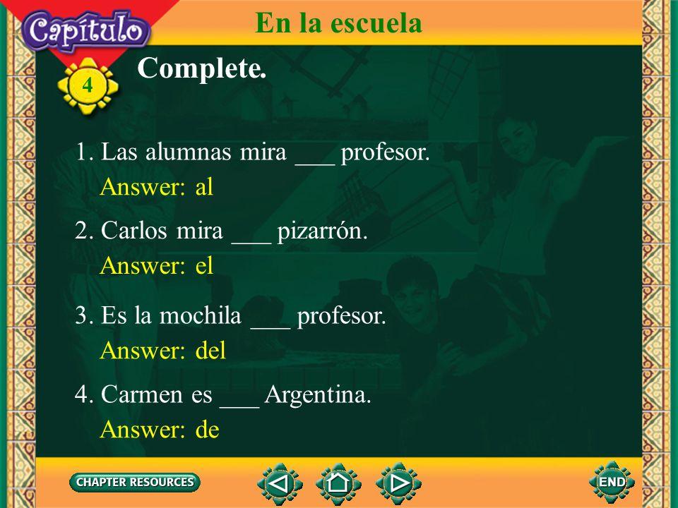 En la escuela Complete. 1. Las alumnas mira ___ profesor. Answer: al