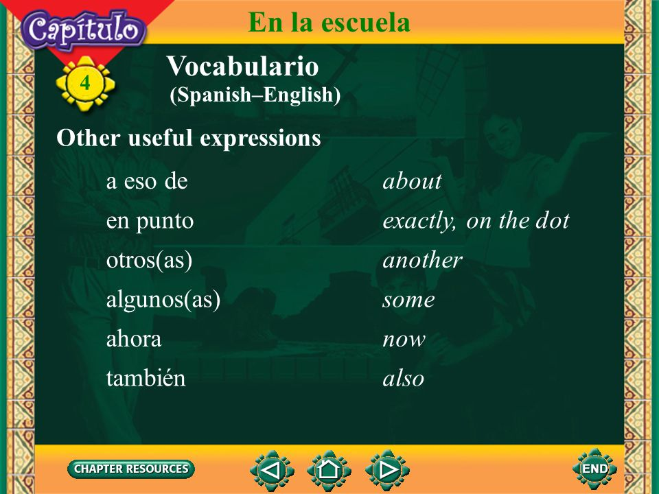En la escuela Vocabulario Other useful expressions a eso de about