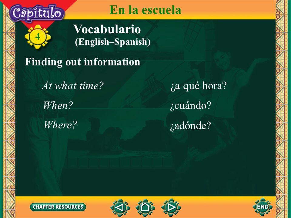 En la escuela Vocabulario Finding out information At what time