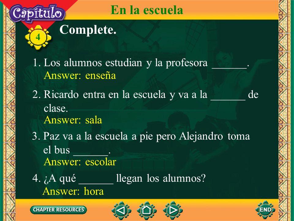 En la escuela Complete. 1. Los alumnos estudian y la profesora ______.