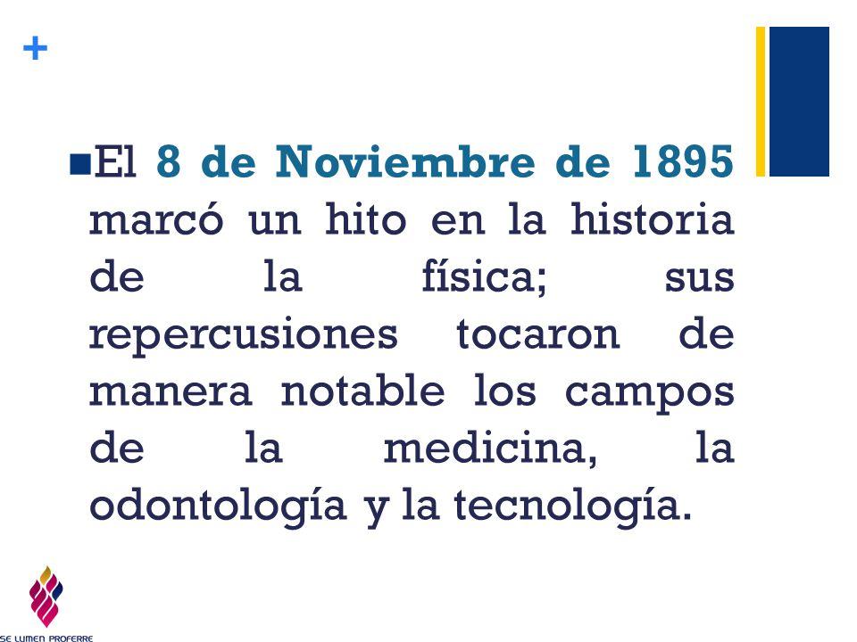 El 8 de Noviembre de 1895 marcó un hito en la historia de la física; sus repercusiones tocaron de manera notable los campos de la medicina, la odontología y la tecnología.