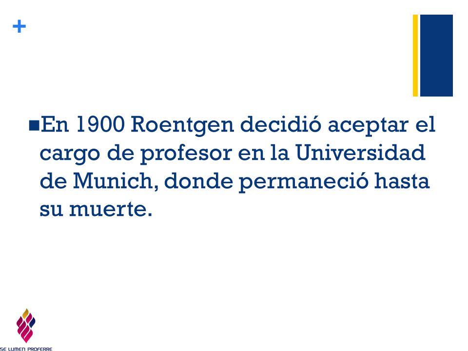 En 1900 Roentgen decidió aceptar el cargo de profesor en la Universidad de Munich, donde permaneció hasta su muerte.