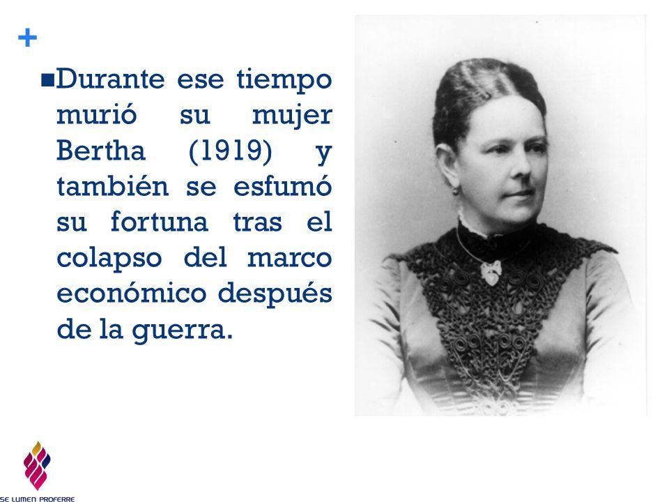 Durante ese tiempo murió su mujer Bertha (1919) y también se esfumó su fortuna tras el colapso del marco económico después de la guerra.