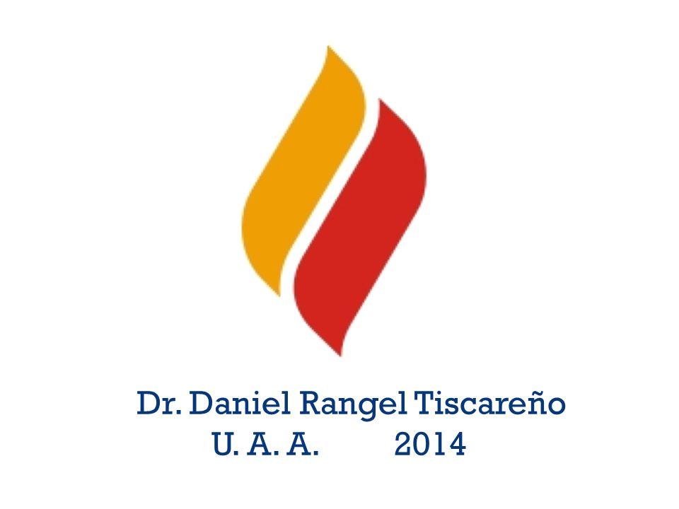 Dr. Daniel Rangel Tiscareño U. A. A. 2014