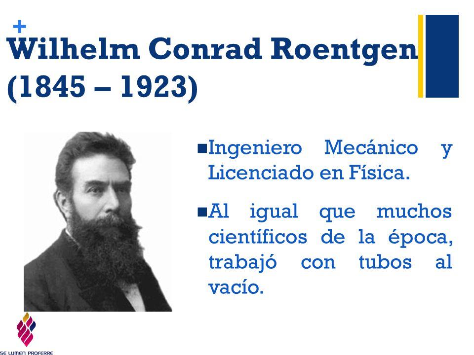 Wilhelm Conrad Roentgen (1845 – 1923)