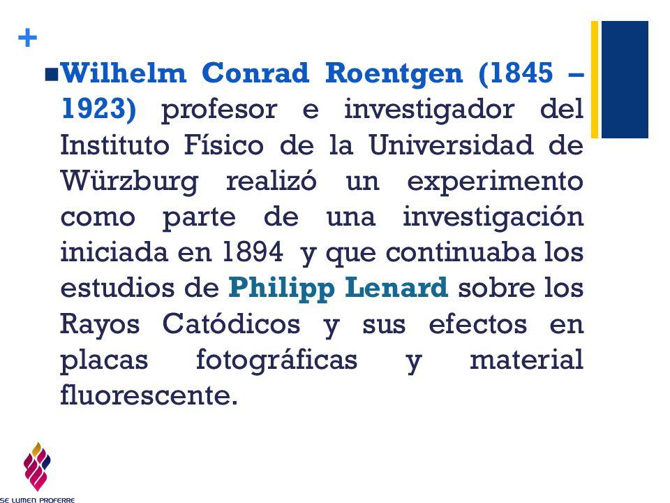 Wilhelm Conrad Roentgen (1845 – 1923) profesor e investigador del Instituto Físico de la Universidad de Würzburg realizó un experimento como parte de una investigación iniciada en 1894 y que continuaba los estudios de Philipp Lenard sobre los Rayos Catódicos y sus efectos en placas fotográficas y material fluorescente.