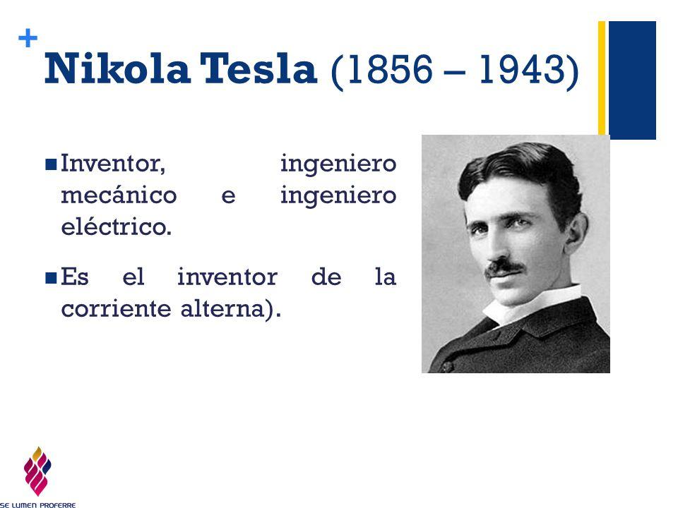 Nikola Tesla (1856 – 1943) Inventor, ingeniero mecánico e ingeniero eléctrico.